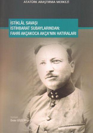 İstiklal Savaşı İstihbarat Subaylarından: Fahri AKÇAKOCA AKÇA'nın Hatıraları, 2020