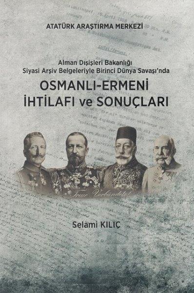 Alman Dışişleri Bakanlığı Siyasi Arşiv Belgeleriyle Birinci Dünya Savaşı'nda Osmanlı-Ermeni İhtilafı ve Sonuçları, 2017