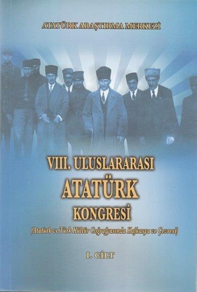 VIII. Uluslararası Atatürk Kongresi Cilt I, 2017