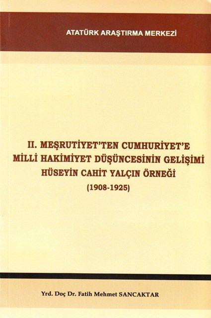 II. Meşrutiyet'ten Cumhuriyet'e Milli Hakimiyet Düşüncesinin Gelişimi Hüseyin Cahit Yalçın Örneği (1908-1925), 2009