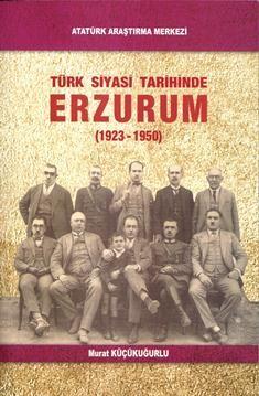 Türk Siyasi Tarihinde ERZURUM (1923-1950), 2012