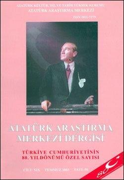 Atatürk Araştırma Merkezi Dergisi, Türkiye Cumhuriyeti'nin 80. Yılı Özel Sayısı , Temmuz 2003 ,Sayı: 56, 2004