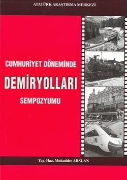 Cumhuriyet Döneminde DEMİRYOLLARI Sempozyumu , 18 Aralık 2008-Ankara, 2010