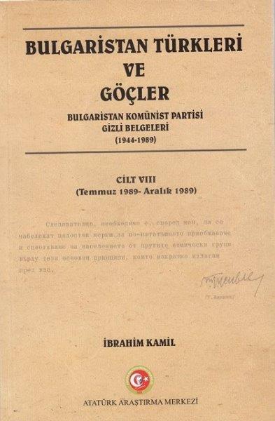 Bulgaristan Türkleri ve Göçler Bulgaristan Komünist Partisi Gizli Belgeleri Cilt VIII, 2018