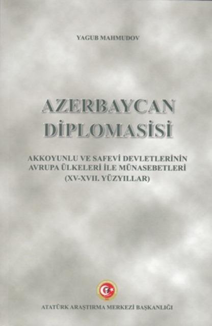 AZERBAYCAN DİPLOMASİSİ AKKOYUNLU VE SAFEVİ DEVLETLERİNİN AVRUPA ÜLKELERİ İLE MÜNASEBETLERİ (XV-XVII. YÜZYILLAR), 2019