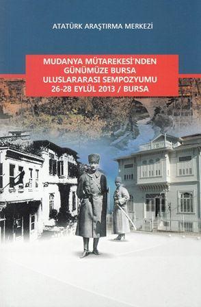 Mudanya Mütarekesi'nden Günümüze Bursa Uluslararası Sempozyumu 26-28 Eylül 2013/Bursa, 2015