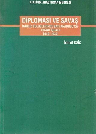 Diplomasi ve Savaş  İngiliz Belgelerinde Batı Anadolu'da Yunan İşgali 1919-1922, 2015