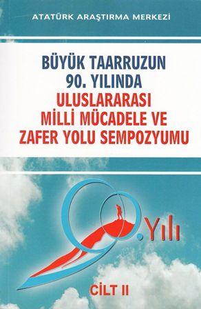 Büyük Taarruzun 90. Yılında Uluslararası Milli Mücadele ve Zafer Yolu Sempozyumu Cilt II, 2014
