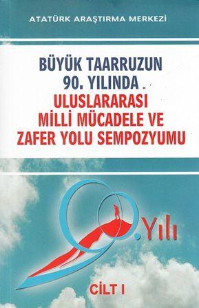 Büyük Taarruzun 90. Yılında Uluslararası Milli Mücadele ve Zafer Yolu Sempozyumu Cilt I, 2014