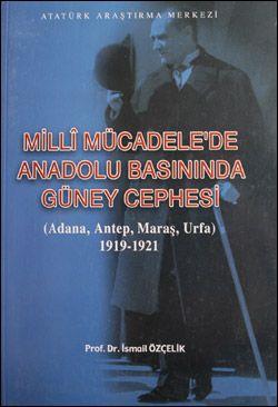 Milli Mücadele'de Anadolu Basınında Güney Cephesi , (Adana, Antep, Maraş, Urfa) 1919-1921, 2005