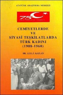 Cemiyetlerde ve Siyasi Teşkilatlarda Türk Kadını (1908-1960), 1998