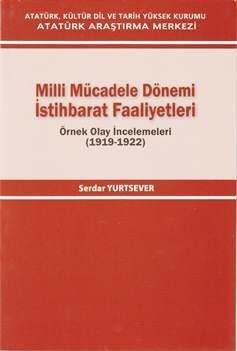 Milli Mücadele Dönemi İstihbarat Faaliyetleri- Örnek Olay İncelemeleri (1919-1922), 2013