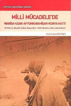 Milli Mücadele'de Manisa-Uşak-Afyonkarahisar-Konya Hattı , Nuri KÖSTÜKLÜ (Prof. Dr.), 2009