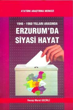1946-1960 YILLARI ARASINDA ERZURUM'DA SİYASİ HAYAT, 2010