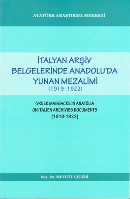 İtalyan Arşiv Belgelerinde Anadolu'da Yunan Mezalimi (1919-1922) , Greek Massacre In Anatolıa On Italıen Archıvıes Documents (1919-1922), 2010