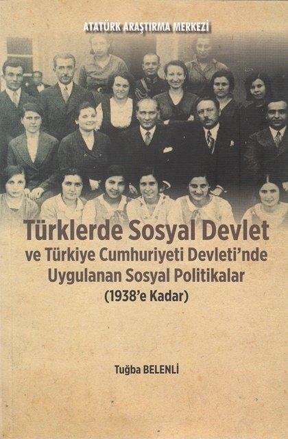 Türklerde Sosyal Devlet ve Türkiye Cumhuriyeti Devleti'nde Uygulanan Sosyal Politikalar (1938'e Kadar), 2017