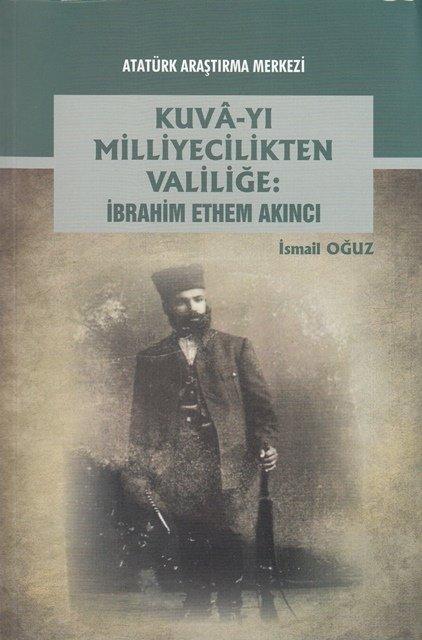 Kuvâ'yı Milliyecilikten Valiliğe: İbrahim Ethem AKINCI, 2017