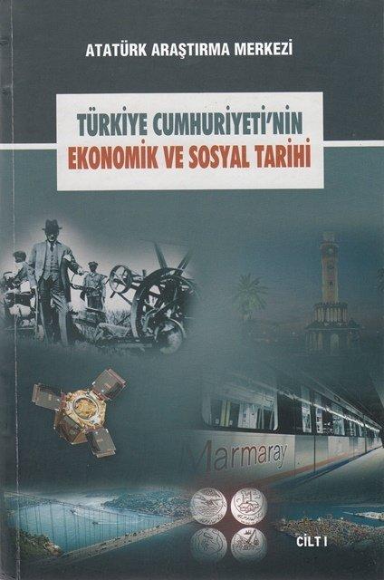 Türkiye Cumhuriyeti'nin Ekonomik ve Sosyal Tarihi Uluslararası Sempozyumu Cilt I, 2017