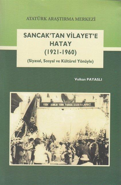Sancak'tan Vilayet'e Hatay (1921-1960) (Siyasal, Sosyal ve Kültürel Yönüyle), 2017