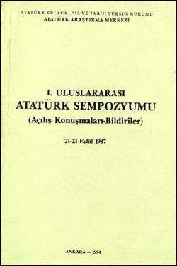 Birinci Uluslararası Atatürk Sempozyumu (Açılış Konuşmaları-Bildiriler) , 21-23 Eylül 1987, 1994