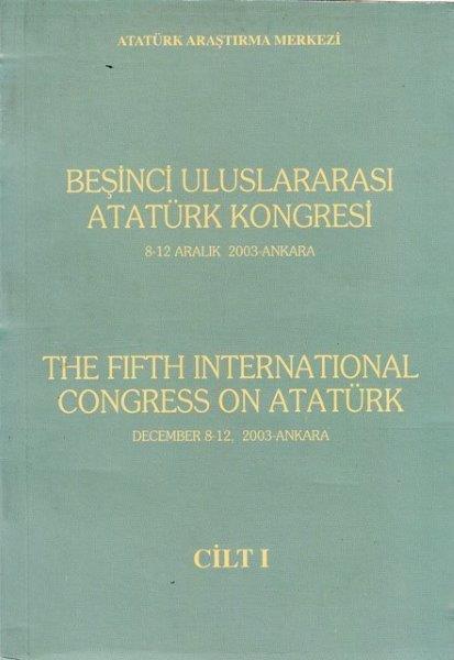 Beşinci Uluslararası Atatürk Kongresi Cilt 1 , 2-8 Aralık 2003, 2005