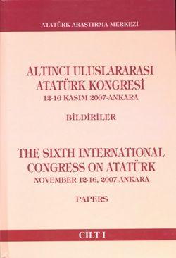 Altıncı Uluslararası Atatürk Kongresi Cilt I , 12-16 Kasım 2007- Ankara, 2010