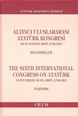 Altıncı Uluslararası Atatürk Kongresi Cilt II , 12-16 Kasım 2007-Ankara, 2010