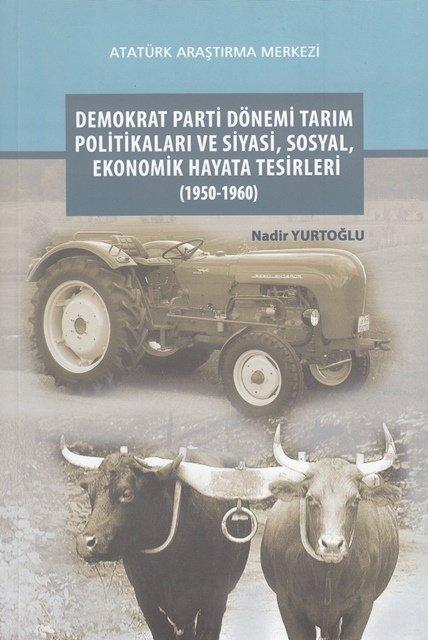 Demokrat Parti Dönemi Tarım Politikaları ve Siyasi, Sosyal, Ekonomik Hayata Tesirleri (1950-1960), 2017