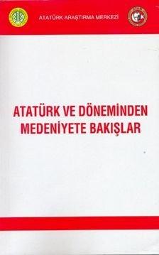 Atatürk ve Döneminden Medeniyete Bakışlar Paneli Bildirileri , (13 Mayıs 2009, İstanbul), 2011