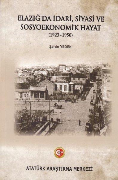 Elazığ'da İdari, Siyasi ve Sosyoekonomik Hayat (1923-1950), 2018