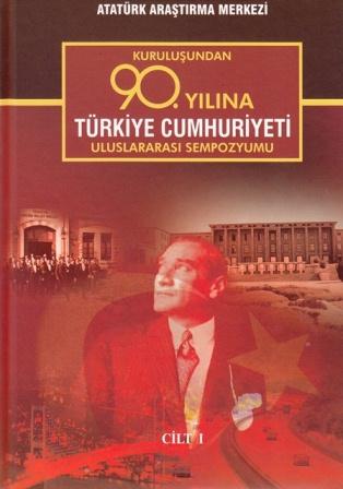 Kuruluşundan 90. Yılına Türkiye Cumhuriyeti Uluslararası Sempozyumu I. Cilt, 2016, 2016