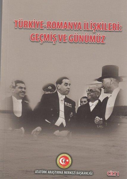 Türkiye-Romanya İlişkileri: Geçmiş ve Günümüz Cilt-I, 2019