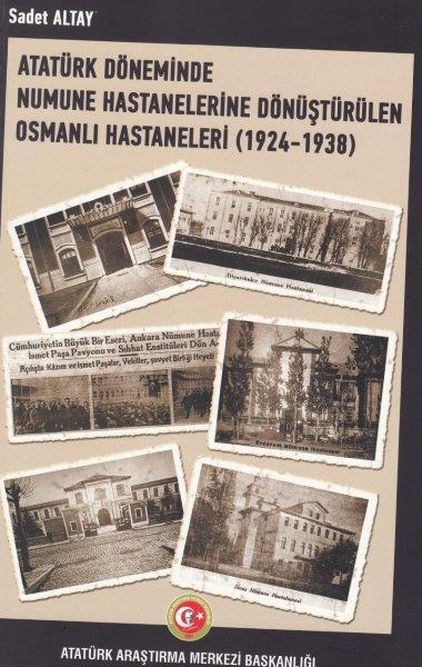 Atatürk Döneminde Numune Hastanelerine Dönüştürülen Osmanlı Hastaneleri (1924-1938), 2019