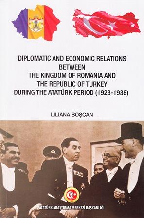 DIPLOMATIC AND ECONOMIC RELATIONS BETWEEN THE KINGDOM OF ROMANIA AND THE REPUBLIC OF TURKEY DURING THE ATATÜRK PERIOD (1923-1938)  ATATÜRK DÖNEMİ ROMANYA -TÜRKİYE İLİŞKİLERİ :1923-1938, 2019