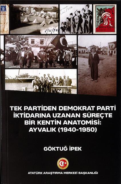TEK PARTİDEN DEMOKRAT PARTİ İKTİDARINA UZANAN SÜREÇTE BİR KENTİN ANATOMİSİ: AYVALIK (1940-1950), 2020