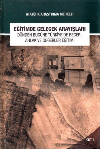 Eğitimde Gelecek Arayışları Dünden Bugüne Türkiye'de Beceri, Ahlak ve Değerler Eğitimi Sempozyumu Cilt II, 2016